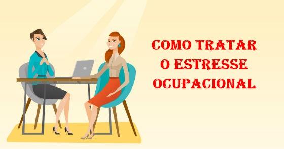 Como tratar do estresse ocupacional